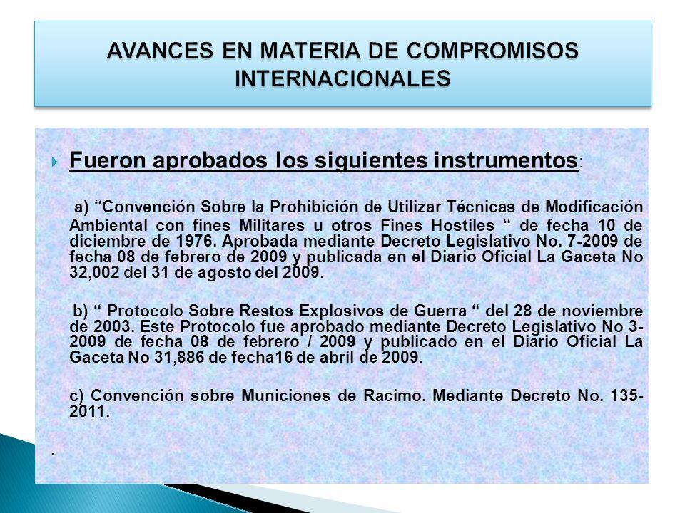 Fueron aprobados los siguientes instrumentos : a) Convención Sobre la Prohibición de Utilizar Técnicas de Modificación Ambiental con fines Militares u