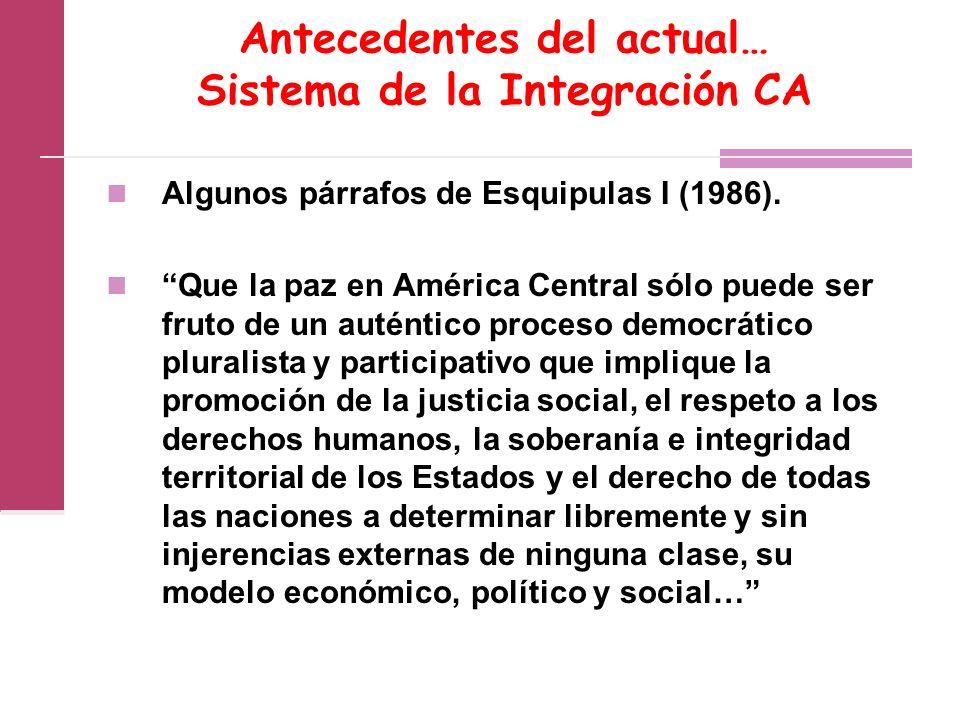 Antecedentes del actual… Sistema de la Integración CA Algunos párrafos de Esquipulas I (1986).