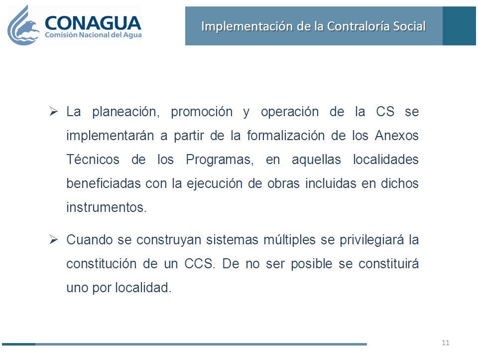 La planeación, promoción y operación de la CS se implementarán a partir de la formalización de los Anexos Técnicos de los Programas, en aquellas localidades beneficiadas con la ejecución de obras incluidas en dichos instrumentos.