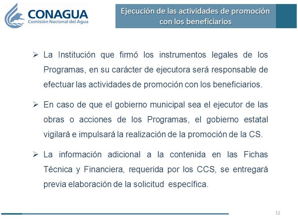 La Institución que firmó los instrumentos legales de los Programas, en su carácter de ejecutora será responsable de efectuar las actividades de promoción con los beneficiarios.