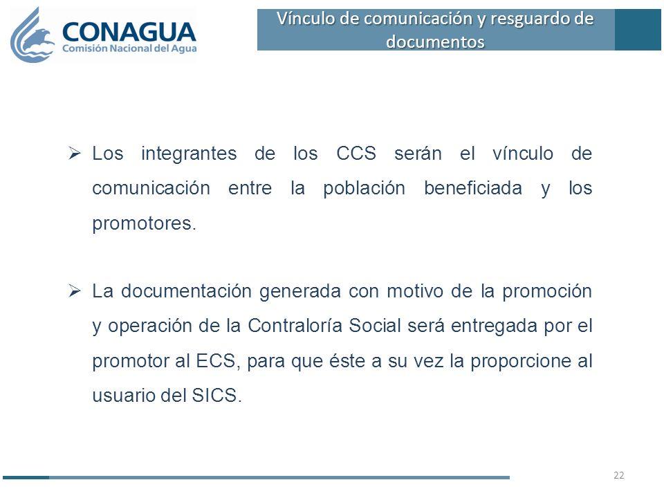 Los integrantes de los CCS serán el vínculo de comunicación entre la población beneficiada y los promotores. La documentación generada con motivo de l