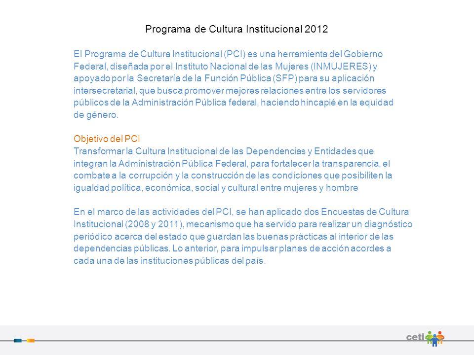 Programa de Cultura Institucional 2012 El Programa de Cultura Institucional (PCI) es una herramienta del Gobierno Federal, diseñada por el Instituto N