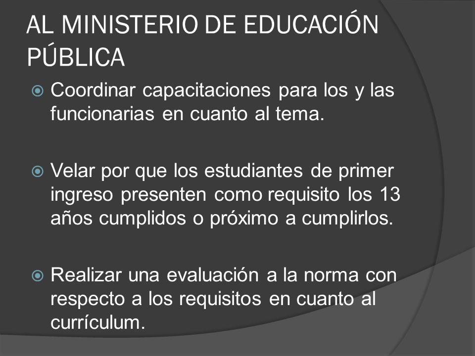 AL MINISTERIO DE EDUCACIÓN PÚBLICA Coordinar capacitaciones para los y las funcionarias en cuanto al tema.