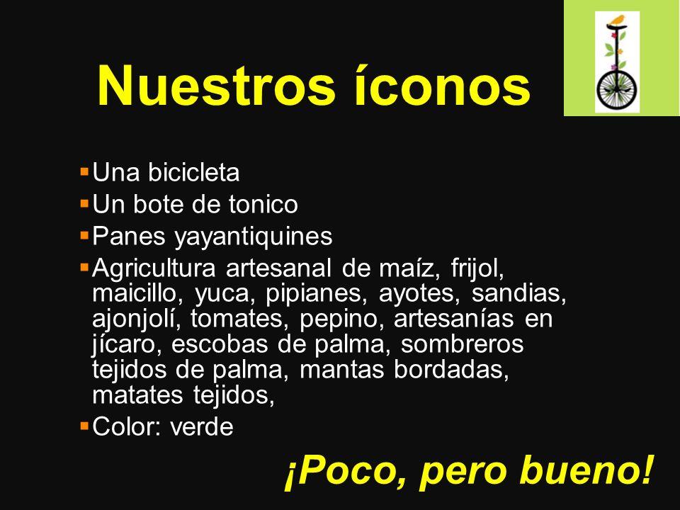 Nuestros íconos Una bicicleta Un bote de tonico Panes yayantiquines Agricultura artesanal de maíz, frijol, maicillo, yuca, pipianes, ayotes, sandias, ajonjolí, tomates, pepino, artesanías en jícaro, escobas de palma, sombreros tejidos de palma, mantas bordadas, matates tejidos, Color: verde ¡Poco, pero bueno!