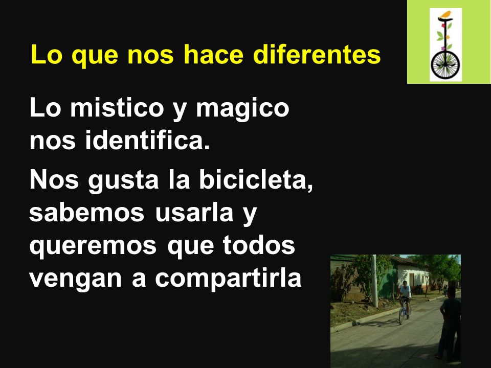 Lo que nos hace diferentes Lo mistico y magico nos identifica. Nos gusta la bicicleta, sabemos usarla y queremos que todos vengan a compartirla
