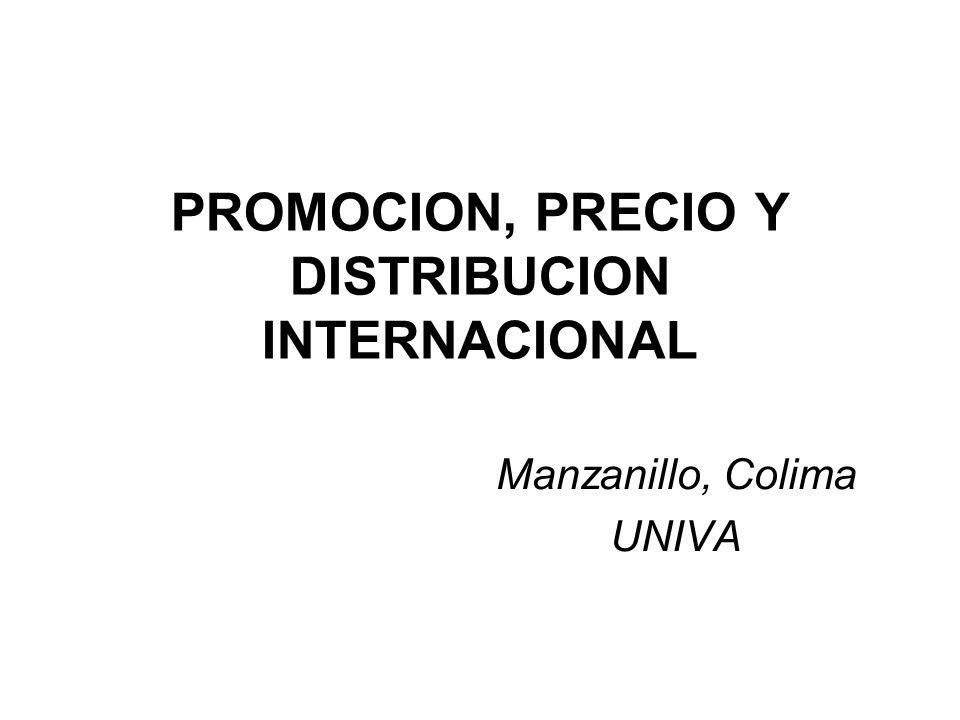 PROMOCION, PRECIO Y DISTRIBUCION INTERNACIONAL Manzanillo, Colima UNIVA