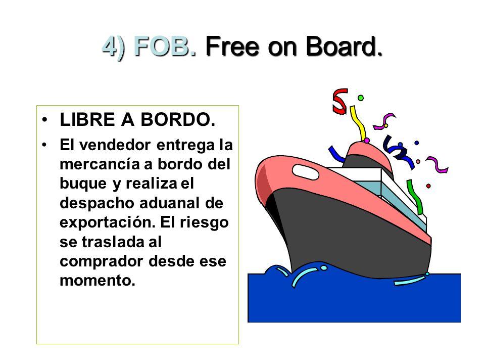 3) FAS. Free Alongside Ship. LIBRE AL COSTADO DEL BARCO. El vendedor entrega la mercancía en el muelle, para que el comprador se encargue de subirla a