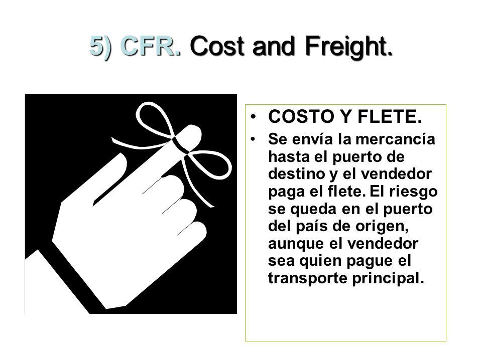 4) FOB. Free on Board. LIBRE A BORDO. El vendedor entrega la mercancía a bordo del buque y realiza el despacho aduanal de exportación. El riesgo se tr