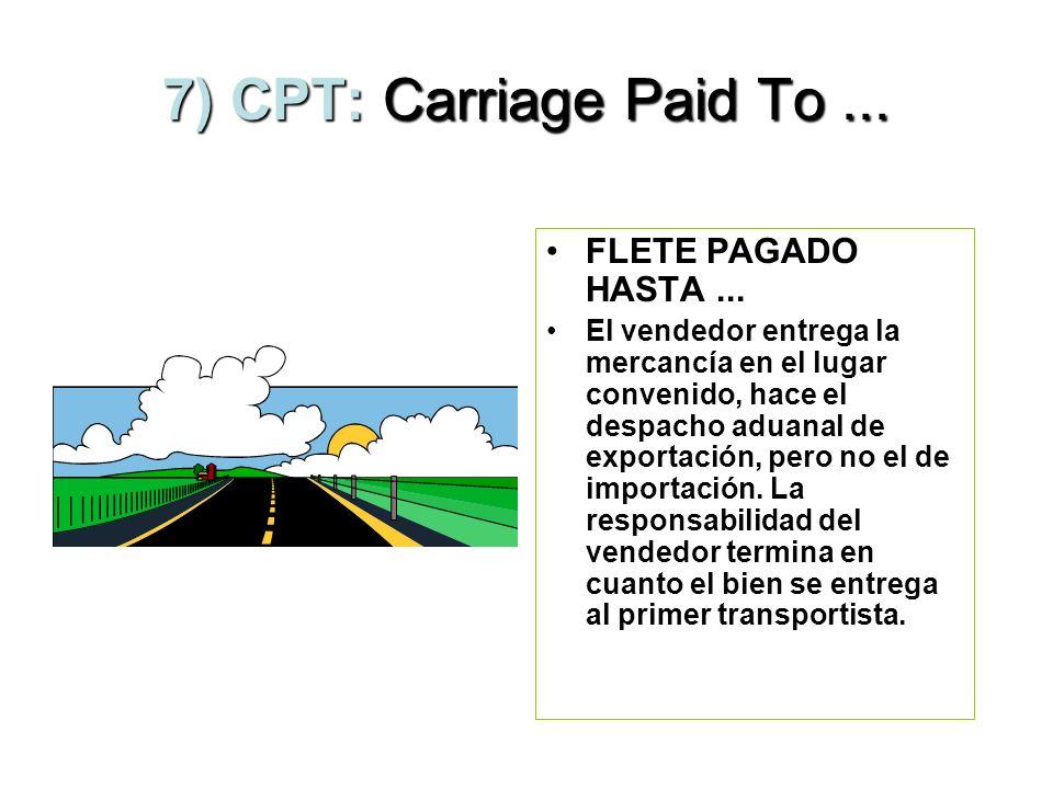 6) CIF. Cost, Insurance and Freight. COSTO, SEGURO Y FLETE. Se envía la mercancía hasta el puerto de destino, el vendedor paga el flete y el seguro qu