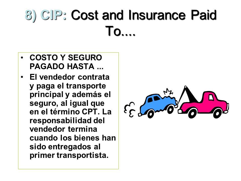 7) CPT: Carriage Paid To... FLETE PAGADO HASTA... El vendedor entrega la mercancía en el lugar convenido, hace el despacho aduanal de exportación, per