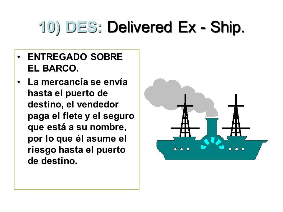 9) DAF: Delivered at Frontier. ENTREGADO EN FRONTERA. El vendedor entrega la mercancía en la frontera y hace el despacho aduanal de exportación pero n