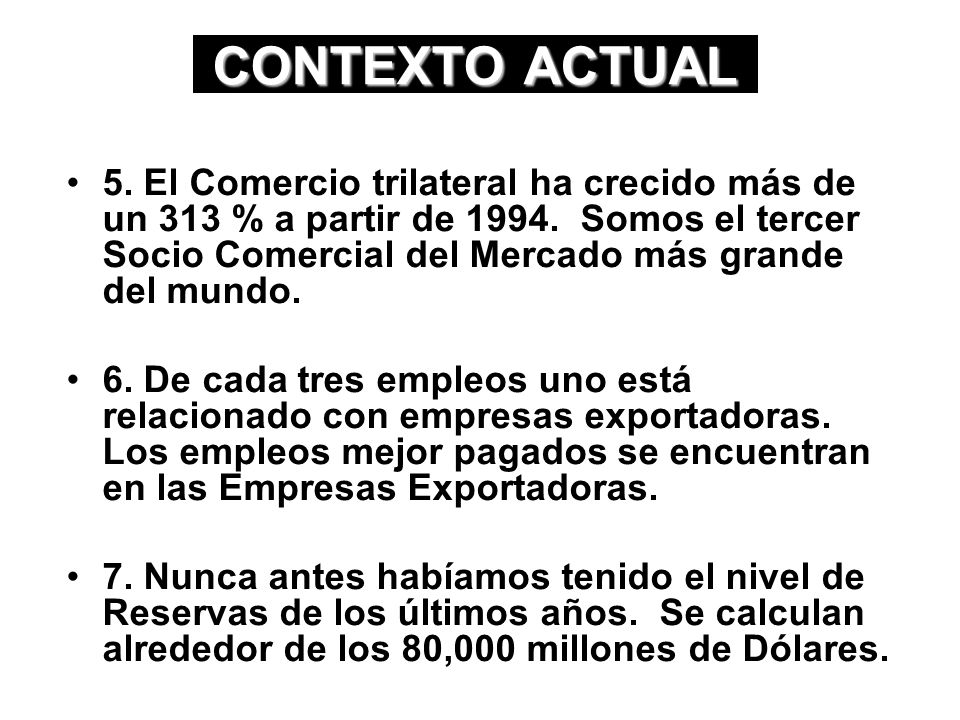 CONTEXTO ACTUAL 1. México es la primera potencia exportadora de América Latina, la décimo segunda a nivel mundial y la décimo sexta economía. 2. En 19