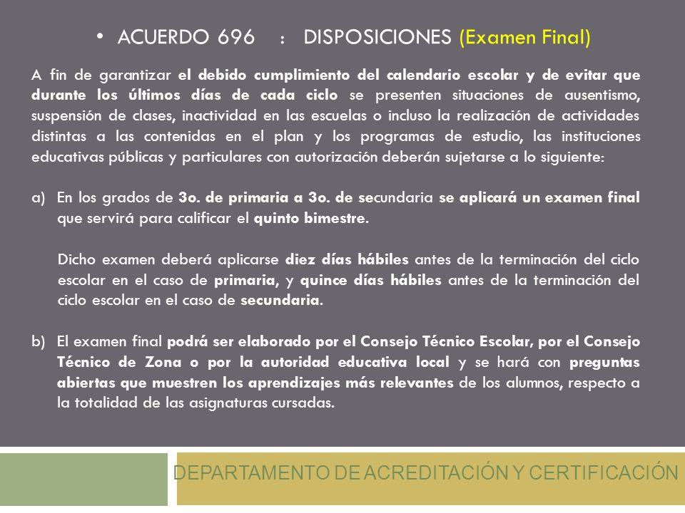 ACUERDO 696 : DISPOSICIONES (Examen Final) DEPARTAMENTO DE ACREDITACIÓN Y CERTIFICACIÓN A fin de garantizar el debido cumplimiento del calendario esco
