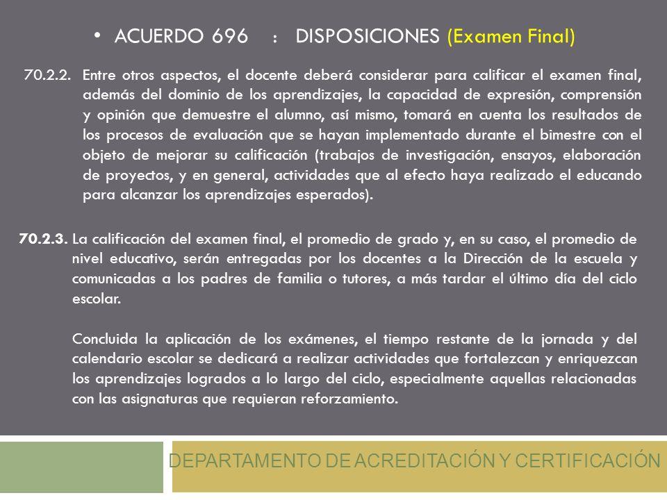 ACUERDO 696 : DISPOSICIONES (Examen Final) DEPARTAMENTO DE ACREDITACIÓN Y CERTIFICACIÓN 70.2.2. Entre otros aspectos, el docente deberá considerar par