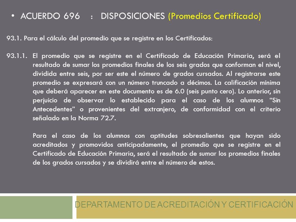 ACUERDO 696 : DISPOSICIONES (Promedios Certificado) DEPARTAMENTO DE ACREDITACIÓN Y CERTIFICACIÓN 93.1.Para el cálculo del promedio que se registre en