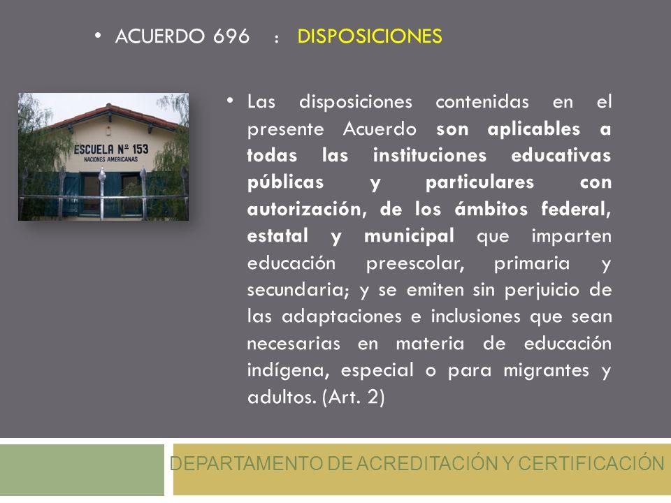 Las disposiciones contenidas en el presente Acuerdo son aplicables a todas las instituciones educativas públicas y particulares con autorización, de l
