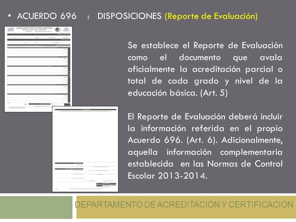 ACUERDO 696 : DISPOSICIONES (Reporte de Evaluación)