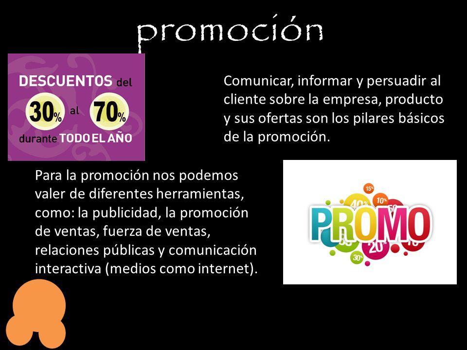 promoción Comunicar, informar y persuadir al cliente sobre la empresa, producto y sus ofertas son los pilares básicos de la promoción. Para la promoci