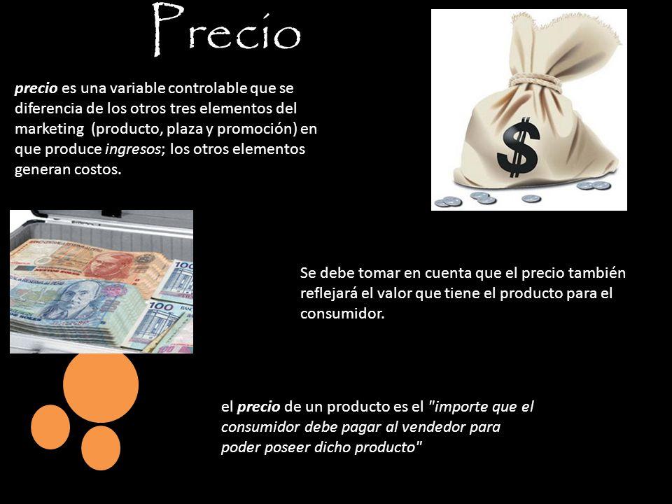 Precio precio es una variable controlable que se diferencia de los otros tres elementos del marketing (producto, plaza y promoción) en que produce ing