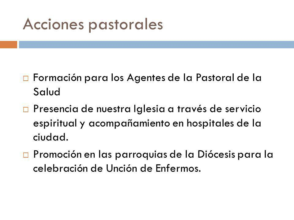 Acciones pastorales Formación para los Agentes de la Pastoral de la Salud Presencia de nuestra Iglesia a través de servicio espiritual y acompañamient