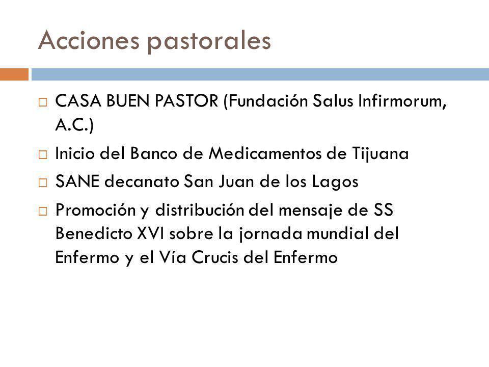 Acciones pastorales CASA BUEN PASTOR (Fundación Salus Infirmorum, A.C.) Inicio del Banco de Medicamentos de Tijuana SANE decanato San Juan de los Lago