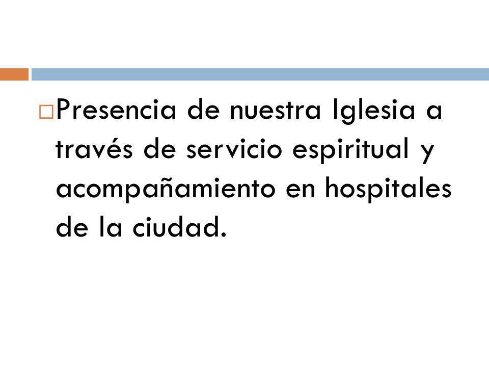 Presencia de nuestra Iglesia a través de servicio espiritual y acompañamiento en hospitales de la ciudad.