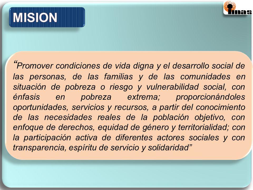 Ser la institución líder del país en la superación de la pobreza, que articula para ello, de manera efectiva, los esfuerzos de la sociedad, teniendo como base su conocimiento en el tema y los valores institucionales.