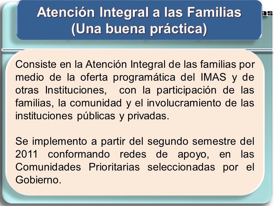 Consiste en la Atención Integral de las familias por medio de la oferta programática del IMAS y de otras Instituciones, con la participación de las familias, la comunidad y el involucramiento de las instituciones públicas y privadas.