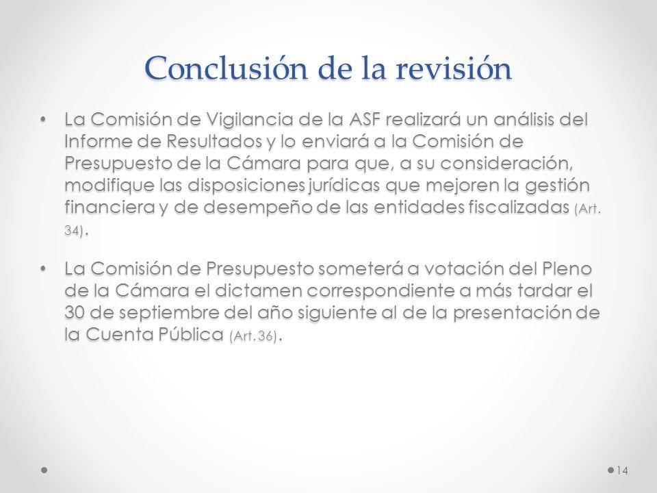 Conclusión de la revisión La Comisión de Vigilancia de la ASF realizará un análisis del Informe de Resultados y lo enviará a la Comisión de Presupuest