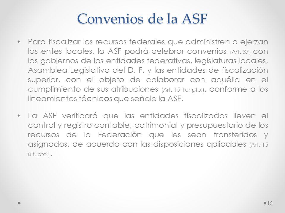 Convenios de la ASF Para fiscalizar los recursos federales que administren o ejerzan los entes locales, la ASF podrá celebrar convenios (Art. 37) con
