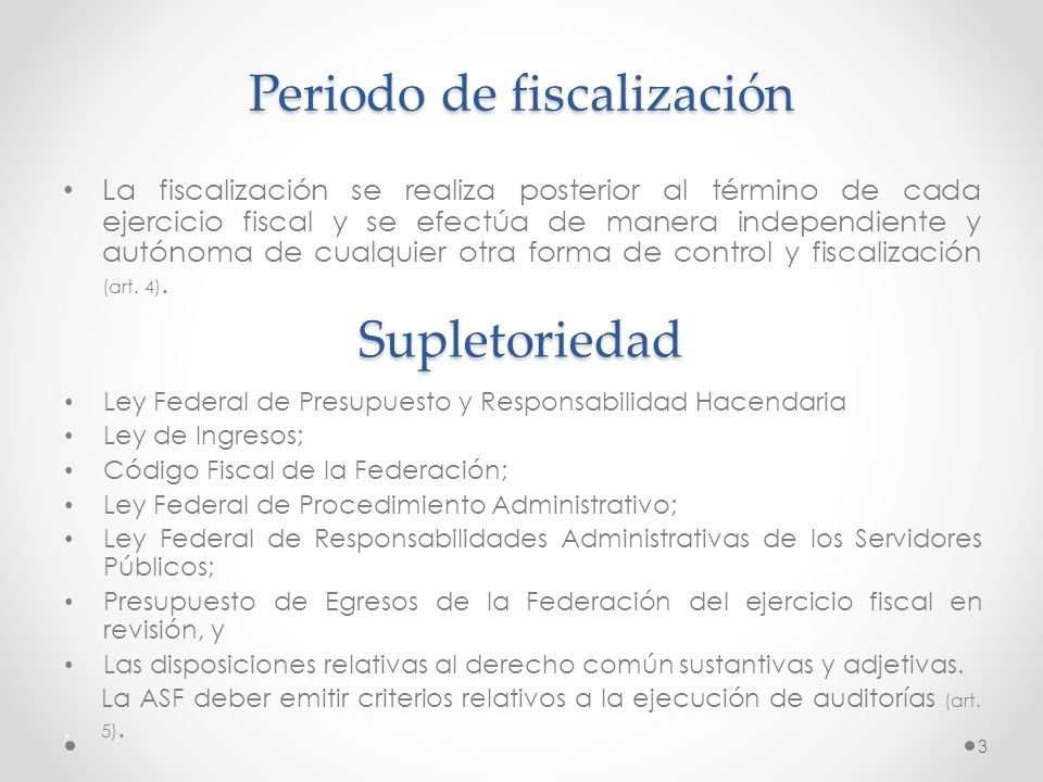 Periodo de fiscalización La fiscalización se realiza posterior al término de cada ejercicio fiscal y se efectúa de manera independiente y autónoma de
