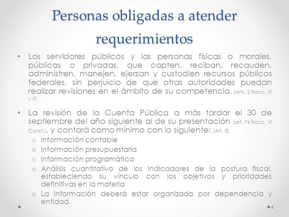 Personas obligadas a atender requerimientos Los servidores públicos y las personas físicas o morales, públicas o privadas, que capten, reciban, recaud