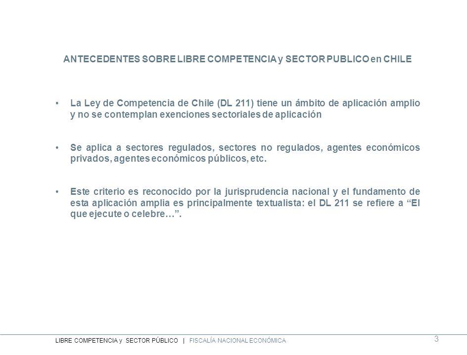 ANTECEDENTES SOBRE LIBRE COMPETENCIA y SECTOR PUBLICO en CHILE La Ley de Competencia de Chile (DL 211) tiene un ámbito de aplicación amplio y no se co
