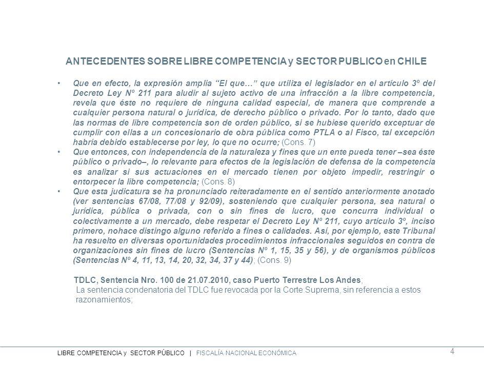 ANTECEDENTES SOBRE LIBRE COMPETENCIA y SECTOR PUBLICO en CHILE Que en efecto, la expresión amplia El que… que utiliza el legislador en el artículo 3º