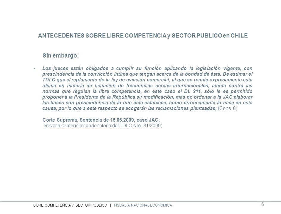 ANTECEDENTES SOBRE LIBRE COMPETENCIA y SECTOR PUBLICO en CHILE Sin embargo: Los jueces están obligados a cumplir su función aplicando la legislación v