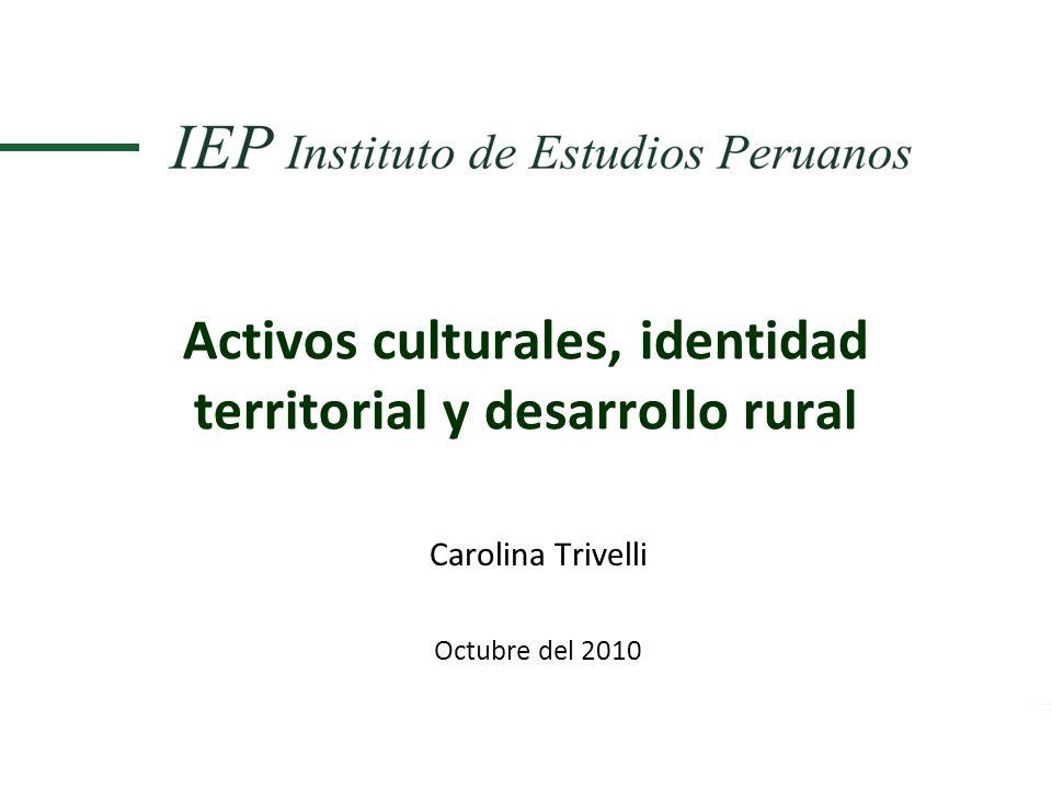 Activos culturales, identidad territorial y desarrollo rural Carolina Trivelli Octubre del 2010