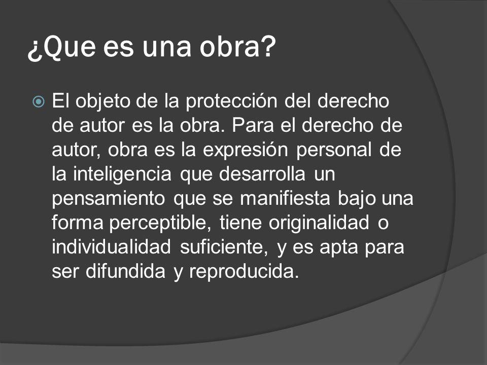 ¿Que es una obra? El objeto de la protección del derecho de autor es la obra. Para el derecho de autor, obra es la expresión personal de la inteligenc