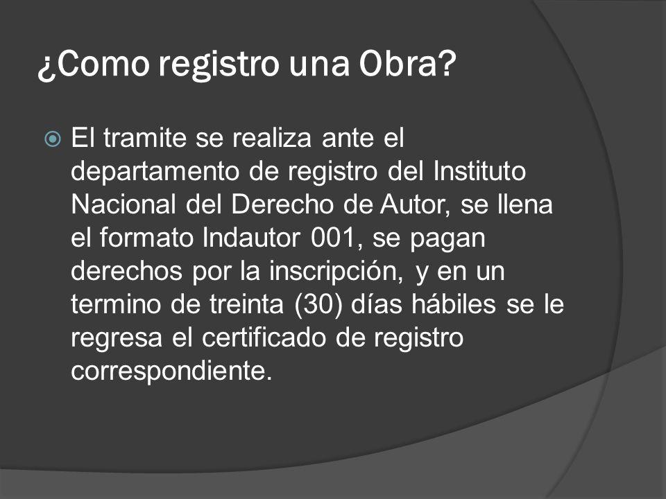 ¿Como registro una Obra? El tramite se realiza ante el departamento de registro del Instituto Nacional del Derecho de Autor, se llena el formato Indau