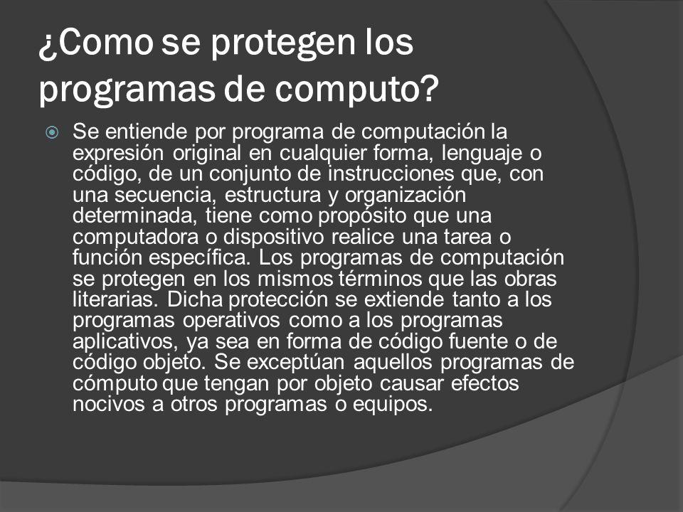 ¿Como se protegen los programas de computo? Se entiende por programa de computación la expresión original en cualquier forma, lenguaje o código, de un