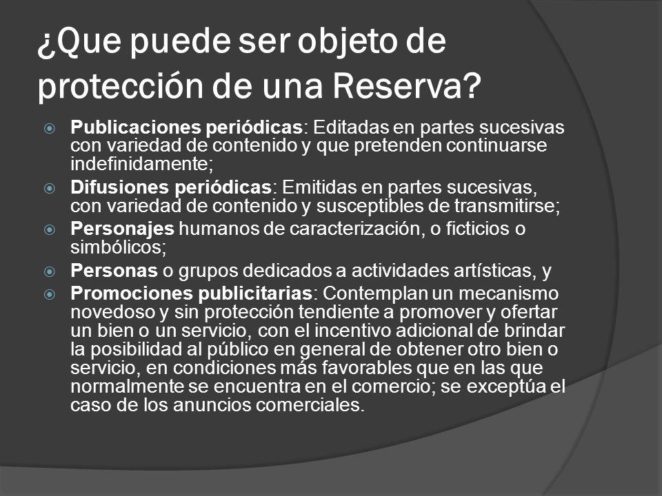 ¿Que puede ser objeto de protección de una Reserva? Publicaciones periódicas: Editadas en partes sucesivas con variedad de contenido y que pretenden c