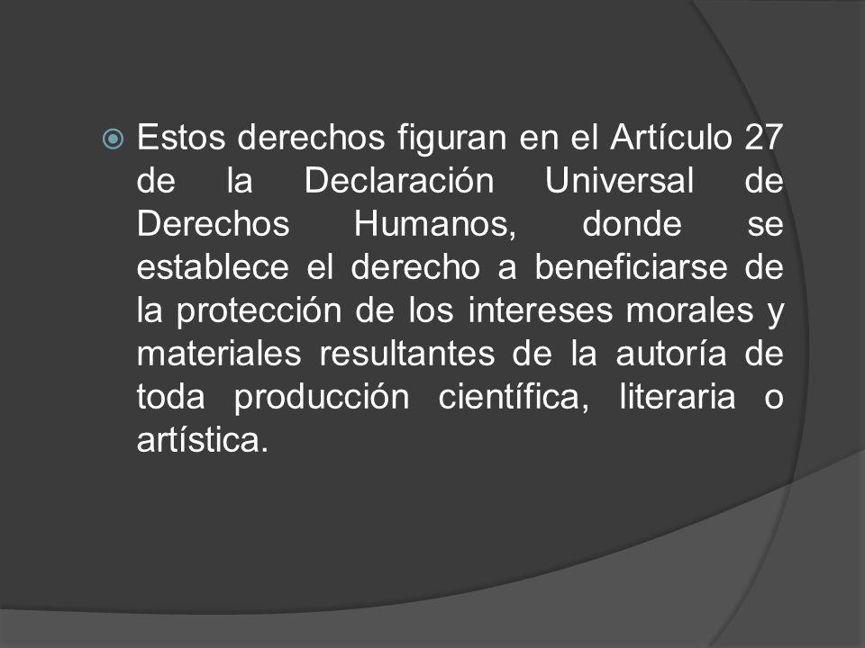Estos derechos figuran en el Artículo 27 de la Declaración Universal de Derechos Humanos, donde se establece el derecho a beneficiarse de la protecció