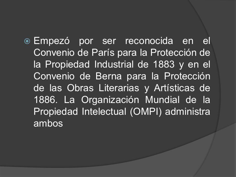 Empezó por ser reconocida en el Convenio de París para la Protección de la Propiedad Industrial de 1883 y en el Convenio de Berna para la Protección d