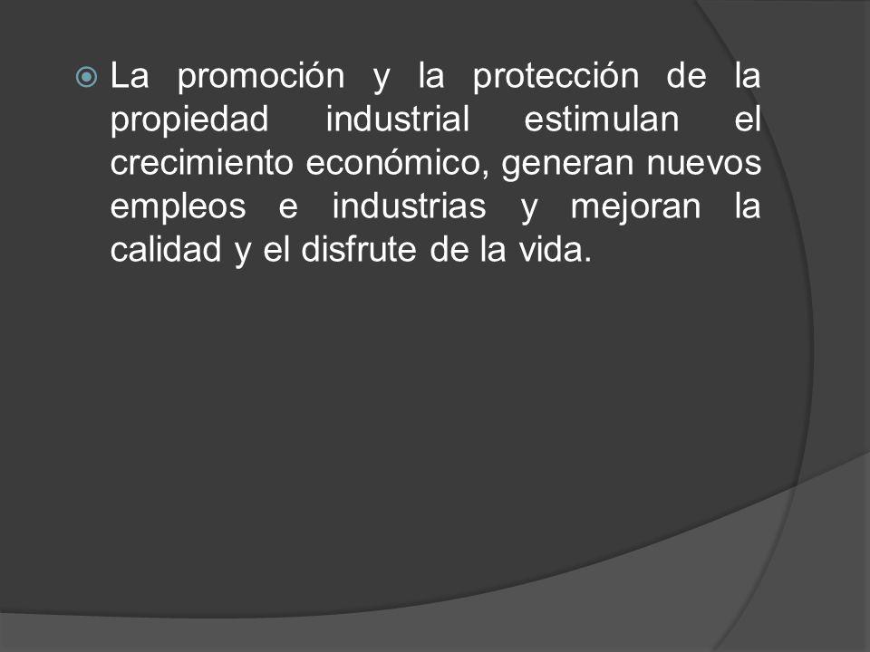 La promoción y la protección de la propiedad industrial estimulan el crecimiento económico, generan nuevos empleos e industrias y mejoran la calidad y