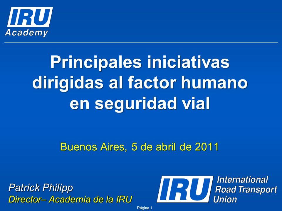 Página 2 Compromiso de la IRU Seguridad vial– Prioridad principal La IRU apoya todas las medidas que mejoran la seguridad vial si si tratan de forma efectiva las principales causas de accidentes en los que hay camiones implicados (c) International Road Transport Union (IRU) 2011