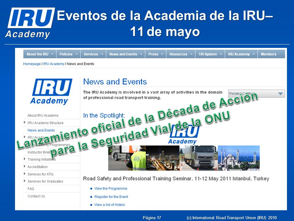 Página 17 (c) International Road Transport Union (IRU) 2010 Eventos de la Academia de la IRU– 11 de mayo