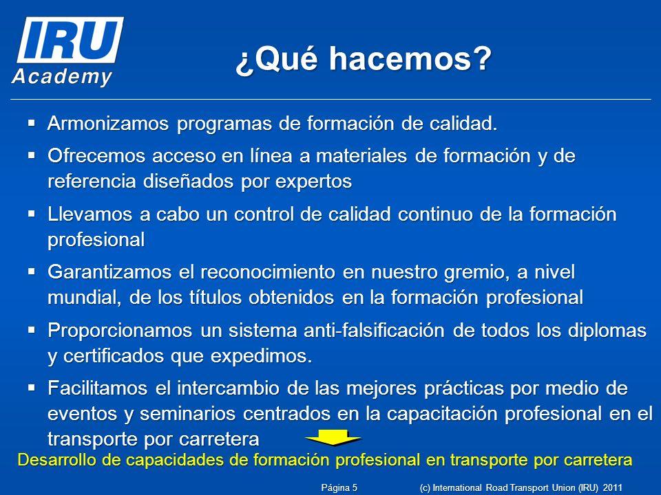 (c) International Road Transport Union (IRU) 2010 Página 6 Red Internacional de Entidades de Formación Acreditados por la Academia de la IRU (ATIs)