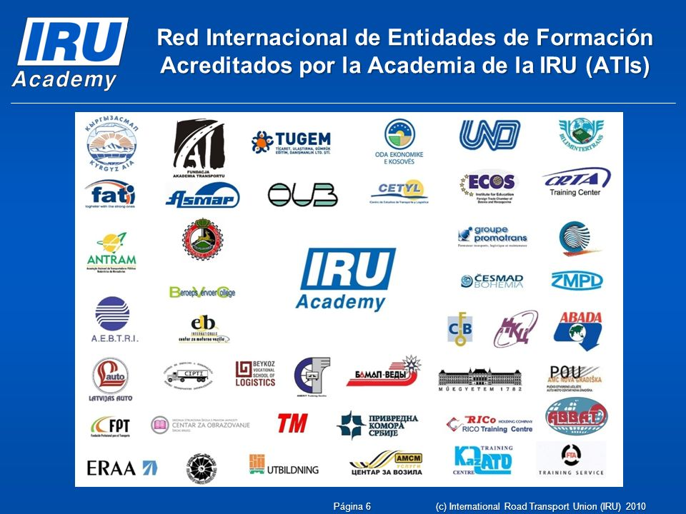 Página 17 (c) International Road Transport Union (IRU) 2010 Eventos de la Academia de la IRU– 11 de mayo