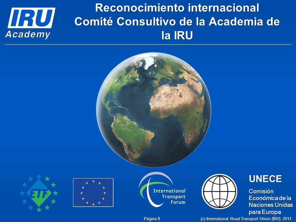Reconocimiento internacional Comité Consultivo de la Academia de la IRU UNECE Comisión Económica de la Naciones Unidas para Europa (c) International Road Transport Union (IRU) 2011 Página 8
