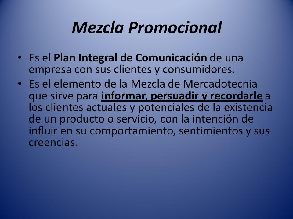 Mezcla Promocional Es el Plan Integral de Comunicación de una empresa con sus clientes y consumidores. Es el elemento de la Mezcla de Mercadotecnia qu