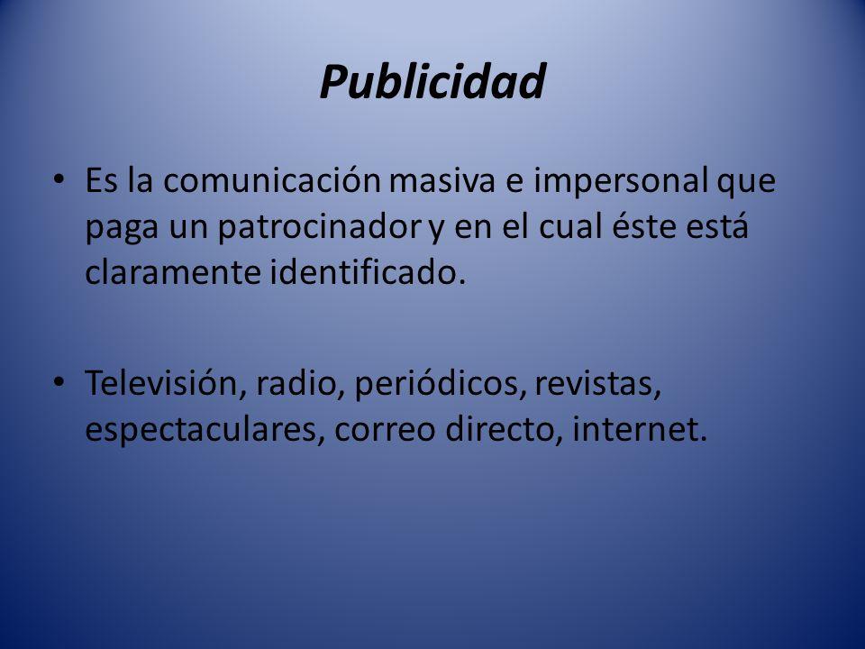 Publicidad Es la comunicación masiva e impersonal que paga un patrocinador y en el cual éste está claramente identificado. Televisión, radio, periódic